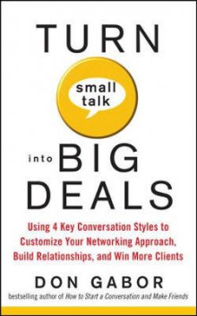 Turn Small Talk into Big Deals: Using 4 Key Conversation Styles to Customize Your Networking Approach, Build Relationships, and Win More Clients av Don Gabor (Heftet)