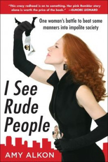 I See Rude People: One Woman's Battle to Beat Some Manners into Impolite Society av Amy Alkon (Heftet)