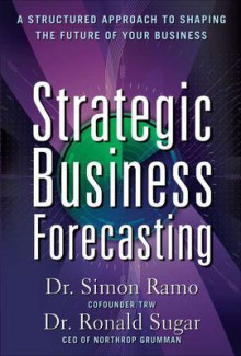 Strategic Business Forecasting: A Structured Approach to Shaping the Future of Your Business av Simon Ramo og Ronald Sugar (Innbundet)