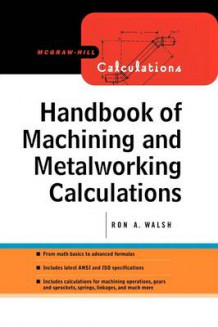 Handbook of Machining and Metalworking Calculations av Ronald Walsh (Heftet)