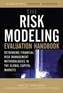 The Risk Modeling Evaluation Handbook: Rethinking Financial Risk Management Methodologies in the Global Capital Markets av Greg N. Gregoriou, Christian Hoppe og Carsten S. Wehn (Innbundet)