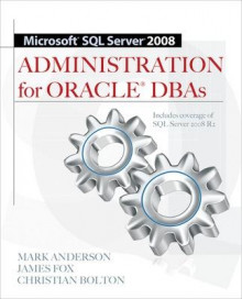 Microsoft SQL Server 2008 Administration for Oracle DBAs av Mark Anderson, James Fox og Christian Bolton (Heftet)