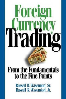 Foreign Currency Trading av Russell R Sr Wasendorf og Russell R Jr Wasendorf (Heftet)
