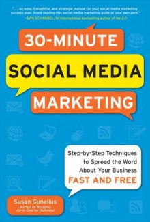 30-Minute Social Media Marketing: Step-by-step Techniques to Spread the Word About Your Business av Susan Gunelius (Heftet)