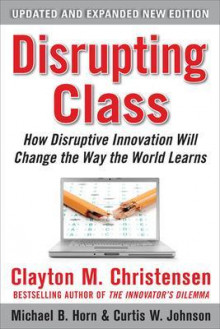 Disrupting Class, Expanded Edition: How Disruptive Innovation Will Change the Way the World Learns av Clayton M. Christensen, Curtis W. Johnson og Michael B. Horn (Innbundet)