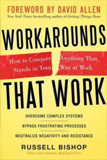 Workarounds That Work: How to Conquer Anything That Stands in Your Way at Work av Russell Bishop og David Allen (Innbundet)