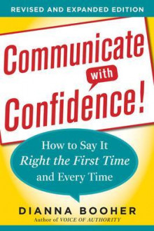 Communicate with Confidence: How to Say it Right the First Time and Every Time av Dianna Booher (Heftet)
