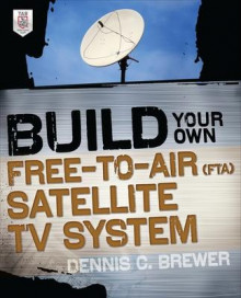 Build Your Own Free-to-Air (FTA) Satellite TV System av Dennis C. Brewer (Heftet)