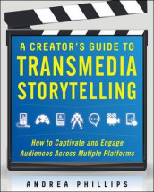 A Creator's Guide to Transmedia Storytelling: How to Captivate and Engage Audiences across Multiple Platforms av Andrea Phillips (Innbundet)