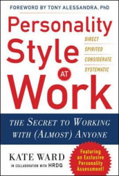 Personality Style at Work: The Secret to Working with (Almost) Anyone av Kate Ward (Innbundet)