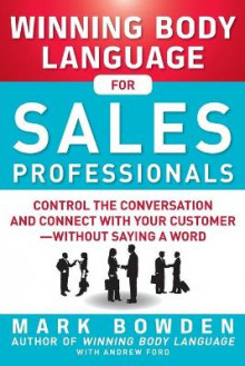 Winning Body Language for Sales Professionals: Control the Conversation and Connect with Your Customer-Without Saying a Word av Mark Bowden og Andrew Ford (Heftet)