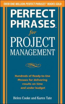 Perfect Phrases for Project Management: Hundreds of Ready-to-Use Phrases for Delivering Results on Time and Under Budget av Helen S. Cooke og Karen Tate (Heftet)