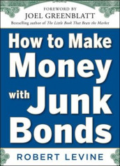How to Make Money with Junk Bonds av Robert Levine (Innbundet)