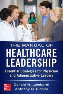 Manual of Healthcare Leadership - Essential Strategies for Physician and Administrative Leaders av Donald N. Lombardi og Anthony D. Slonim (Heftet)