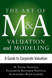 Art of M&A Valuation and Modeling: A Guide to Corporate Valuation av Elizabeth Bloomer Nesvold, Alexandra Reed Lajoux og H. Peter Nesvold (Innbundet)
