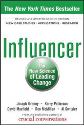 Influencer: The New Science of Leading Change, Second Edition (Paperback) av Joseph Grenny, David Maxfield, Ron McMillan, Kerry Patterson og Al Switzler (Innbundet)