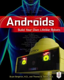 Androids: Build Your Own Lifelike Robots av Bryan Bergeron og Thomas B. Talbot (Heftet)