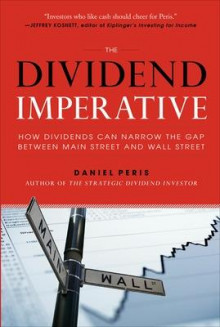 The Dividend Imperative: How Dividends Can Narrow the Gap between Main Street and Wall Street av Daniel Peris (Innbundet)