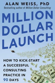Million Dollar Launch: How to Kick-Start a Successful Consulting Practice in 90 Days av Alan Weiss (Heftet)