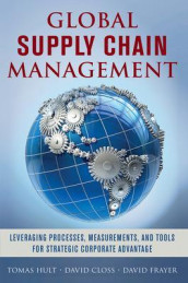 Global Supply Chain Management: Leveraging Processes, Measurements, and Tools for Strategic Corporate Advantage av David Closs, David Frayer og G. Tomas M. Hult (Innbundet)
