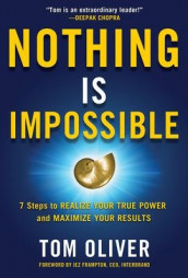 Nothing Is Impossible: 7 Steps to Realize Your True Power and Maximize Your Results av Tom Oliver (Innbundet)