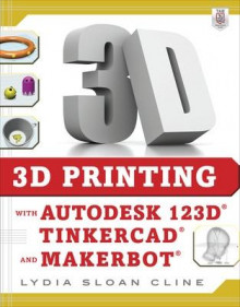 3D Printing with Autodesk 123D, Tinkercad, and MakerBot av Lydia Sloan Cline (Heftet)