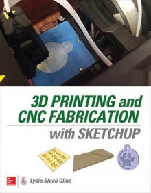 3D Printing and CNC Fabrication with SketchUp av Lydia Sloan Cline (Heftet)