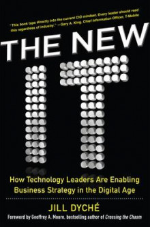 The New IT: How Technology Leaders are Enabling Business Strategy in the Digital Age av Jill Dyche (Innbundet)