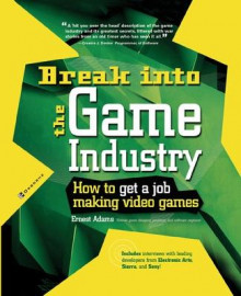 Break Into The Game Industry: How to Get A Job Making Video Games av Ernest Adams (Heftet)