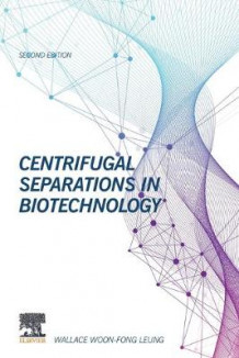 Centrifugal Separations in Biotechnology av Wallace Woon-Fong Leung (Heftet)
