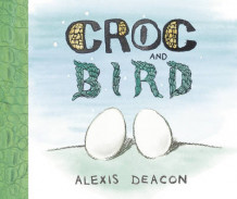Croc and Bird av Alexis Deacon (Innbundet)