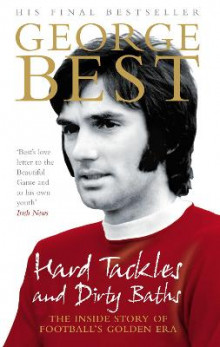 Hard Tackles and Dirty Baths av George Best (Heftet)