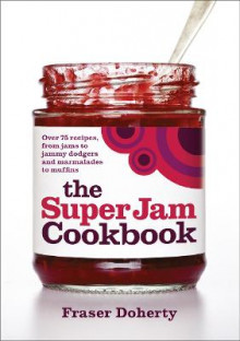 The SuperJam Cookbook av Fraser Doherty (Heftet)