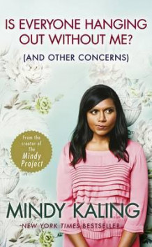 Is everyone hanging out without me? av Mindy Kaling (Heftet)