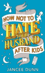 Omslag - How not to hate your husband after kids
