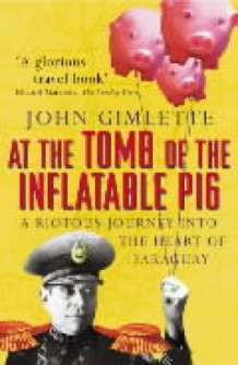 At the tomb of the inflatable pig av John Gimlette (Heftet)