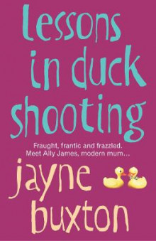 Lessons in Duck Shooting av Jayne Buxton (Heftet)