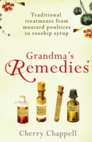 Grandma's RemediesTraditional treatments from mustard poultices to rosehip av Cherry Chappell (Heftet)