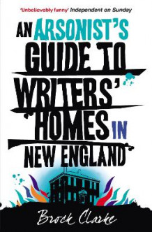 An Arsonist's Guide to Writers' Homes in New England av Brock Clarke (Heftet)