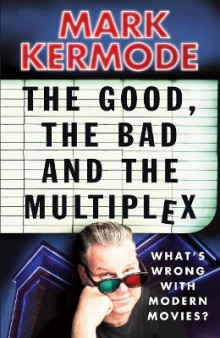 The Good, The Bad and The Multiplex av Mark Kermode (Heftet)