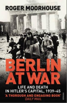 Berlin at war av Roger Moorhouse (Heftet)