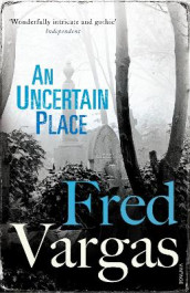 An Uncertain Place av Fred Vargas (Heftet)