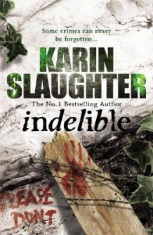 Indelible av Karin Slaughter (Heftet)