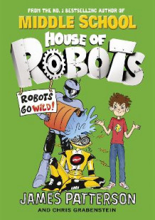 House of Robots: Robots Go Wild! av James Patterson (Heftet)