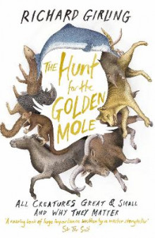 Hunt for the golden mole - all creatures great and small, and why they matt av Richard Girling (Heftet)