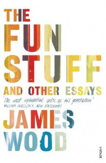 The Fun Stuff and Other Essays av James Wood (Heftet)