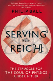 Serving the Reich av Philip Ball (Heftet)