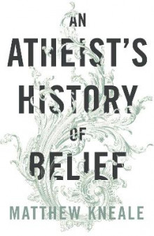 Atheists history of belief - understanding our most extraordinary invention av Matthew Kneale (Heftet)
