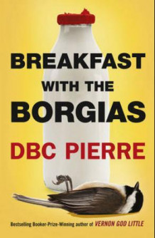 Breakfast with the Borgias av DBC Pierre (Heftet)