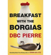 Breakfast with the Borgias av D. B. C. Pierre (Heftet)